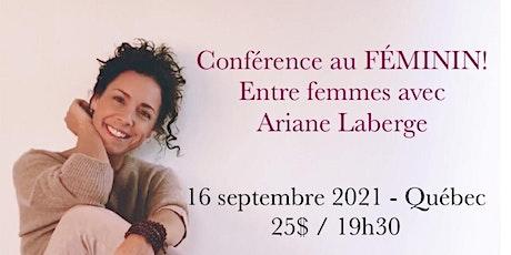 QUÉBEC - Conférence au Féminin – ENTRE FEMMES avec Ariane Laberge 25$ billets