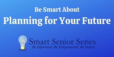 Smart Senior Series:  Be Smart About Planning for Your Future tickets