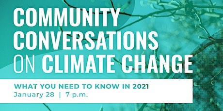 Community Conversations on Climate Change:  What You Need to Know in 2021 tickets