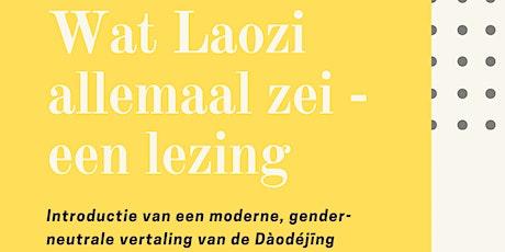 Lezing: Wat Laozi Allemaal Zei - Een moderne gender-neutrale interpretatie tickets