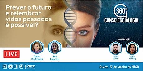 360 Conscienciologia: Prever o futuro e relembrar vidas passadas é possível ingressos