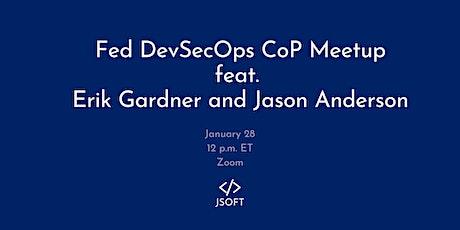 Fed DevSecOps CoP Meetup featuring Erik Gardner and Jason Anderson tickets
