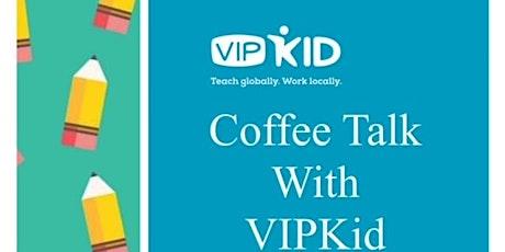 Coffee Talk with VIPKID Teachers tickets