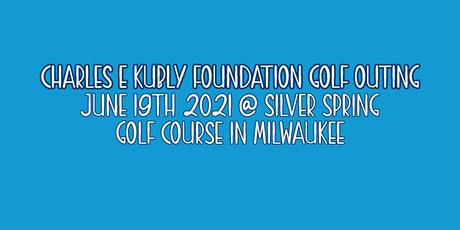 Charles E Kubly Foundation Golf Outing tickets