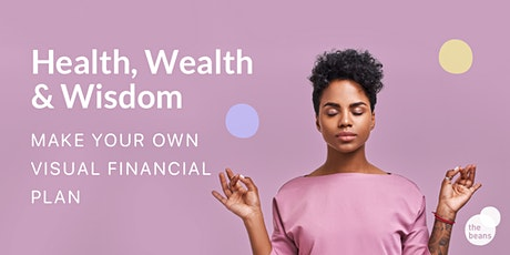 Health, Wealth and Wisdom: Make your own Visual Financial Plan (Gen Adm) tickets