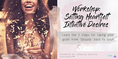 W/Shop: Setting Heartfelt Intuitive Desires-take goals from Should to Soul! tickets