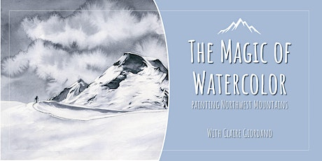 The Magic of Watercolor: Paint a Northwest Mountain with Claire Giordano tickets