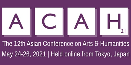 The 12th Asian Conference on Arts & Humanities (ACAH2021) Tickets