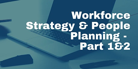 Workforce Strategy & People Planning - 2nd and 18th Feb (Part 1 &2) tickets