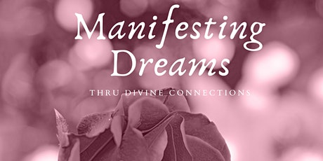 """Manifesting DREAMS thru Divine Connections"" tickets"