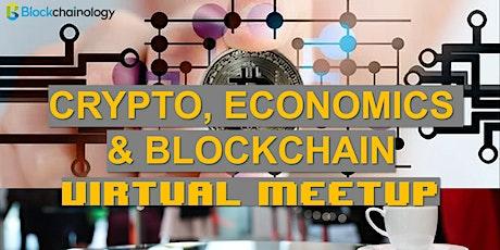 CRYPTO, ECONOMICS & BLOCKCHAIN - VIRTUAL MEETUP tickets