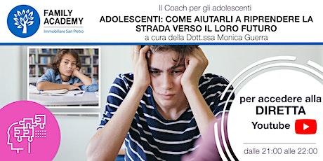 ADOLESCENTI: COME AIUTARLI A RIPRENDERE LA STRADA DEL LORO FUTURO biglietti