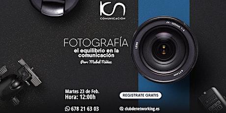 """KCN Comunicación - """"Fotografía, el equilibrio en la comunicación"""" boletos"""