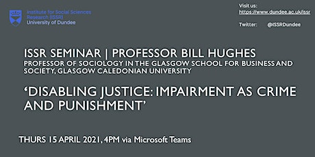 ISSR Seminar | Disabling Justice: Impairment as crime and punishment tickets
