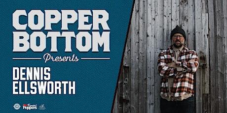 Copper Bottom Presents: Dennis Ellsworth tickets