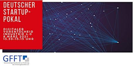Deutscher Startup-Pokal: Digitaler 3. Vorentscheid Industrie 4.0 Tickets