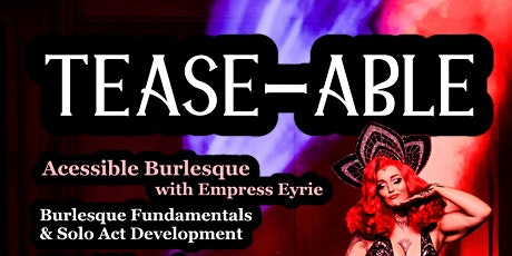 """Tease-Able"" - Accessible Burlesque Classes with Empress Eyrie tickets"