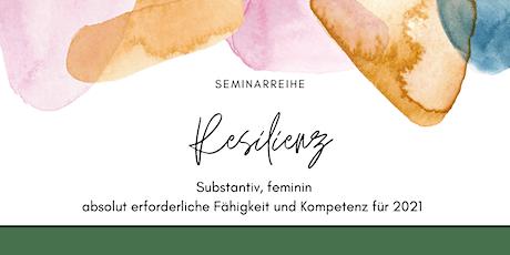 Resilienz / Arbeit und Fülle / 5-teiligen Seminarreihe (einzeln buchbar) Tickets