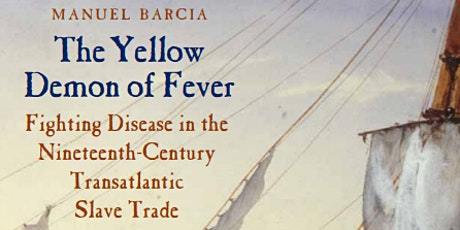 The Yellow Demon of Fever in the 19th Century Transatlantic Slave Trade tickets