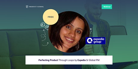 Webinar: Perfecting Product Through Loops by Expedia Sr Global PM tickets