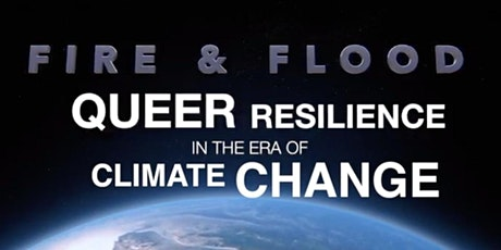 Fire & Flood: Queer Resilience in the Era of Climate Change - Screening tickets