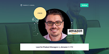 Webinar: Lean for Product Managers by Amazon Sr PM tickets