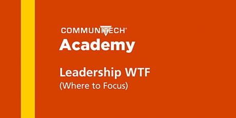 Communitech Academy: Leadership WTF (Where to Focus) - Fall 2021 tickets