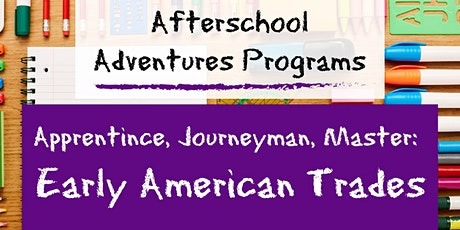 Afterschool Adventures: Early American Trades at Liberty Hall tickets