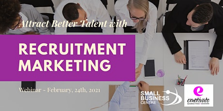 Attract Better Talent with Recruitment Marketing - February 24th, 2021 tickets