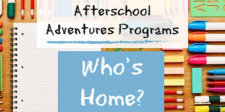 Afterschool Adventures- Who's Home tickets