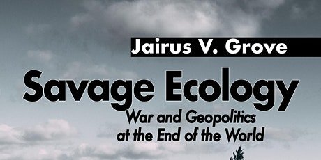 Jairus Grove, Savage Ecology: War and Geopolitics at the End of the World tickets