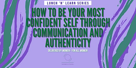 How to  Be Your Most Confident Self Through Communication and Authenticity tickets