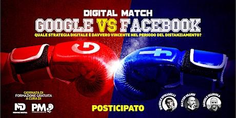 DIGITAL MATCH. Google VS Facebook. biglietti