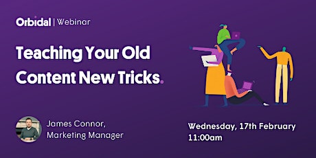[Webinar] Teaching Your Old Content New Tricks tickets