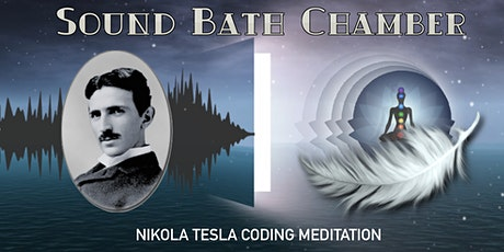 SOUND BATH CHAMBER  - NIKOLA TESLA CODING MEDITATION tickets
