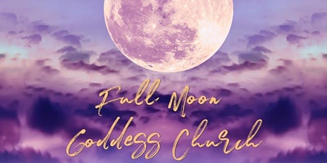 Goddess Church: Full Moon Ceremony | Online (Let's get witchy with it;) tickets
