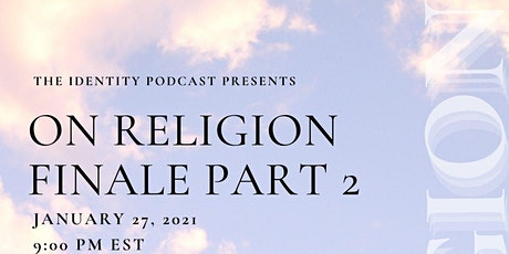 Identity Podcast Presents the On Religion Series Finale Part 2 tickets