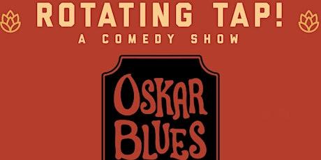 Rotating Tap Comedy @ Oscar Blues tickets