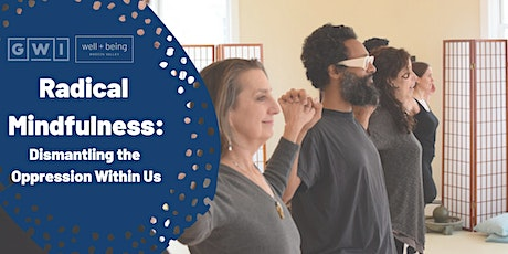 Radical Mindfulness: Dismantling the Oppression Within Us tickets