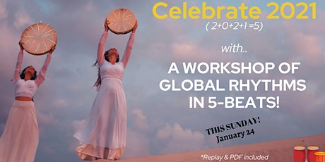 CELEBRATE 2021 WITH A WORKSHOP OF  GLOBAL RHYTHMS (& CHANT) IN 5-BEATS! tickets