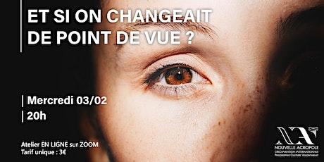 PAR ZOOM - Atelier - Et si on changeait de point de vue? billets