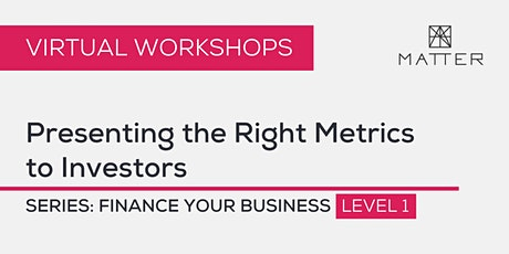 MATTER Workshop: Presenting the Right Metrics to Investors tickets