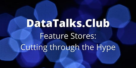 Feature Stores: Cutting through the Hype tickets