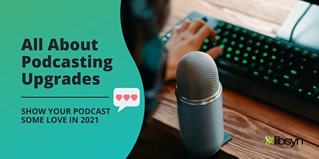 All About Podcasting Upgrades - Show Your Podcast Some Love in 2021 tickets