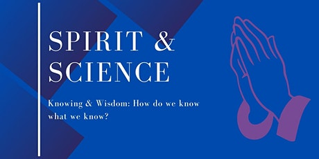 Science & Spirit: How Do We Know What We Know? tickets