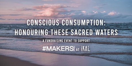 Conscious Consumption - Honoring These Sacred Waters tickets
