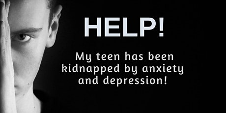 Help! My teen (or young adult) has been kidnapped by anxiety and depression tickets