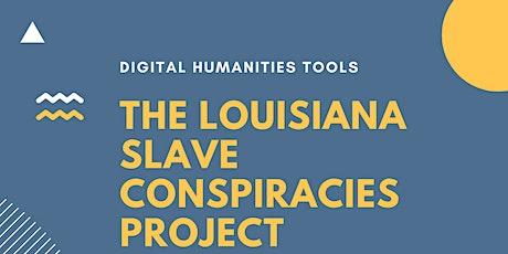Digital Humanities Tools - The Louisiana Slave Conspiracies Project tickets