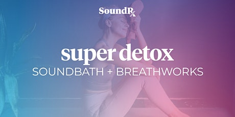 Super Detox Virtual Soundbath + Breathworks tickets