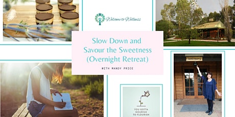 Slow Down and Savour the Sweetness (Overnight Retreat) tickets